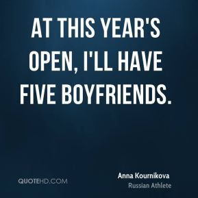 At this year's Open, I'll have five boyfriends.