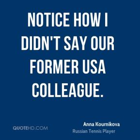 Notice how I didn't say our former USA colleague.