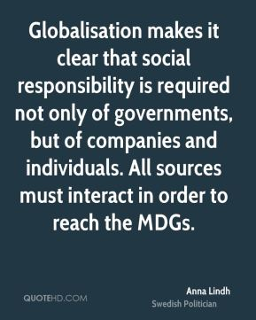 Globalisation makes it clear that social responsibility is required not only of governments, but of companies and individuals. All sources must interact in order to reach the MDGs.