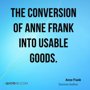 the conversion of Anne Frank into usable goods.
