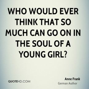 Who would ever think that so much can go on in the soul of a young girl?