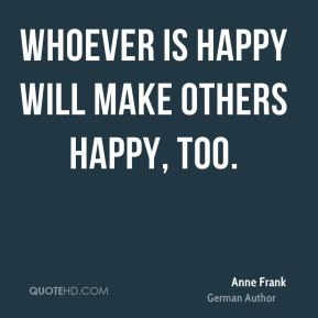 Whoever is happy will make others happy, too.