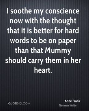 I soothe my conscience now with the thought that it is better for hard words to be on paper than that Mummy should carry them in her heart.