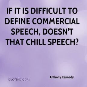 Anthony Kennedy - If it is difficult to define commercial speech, doesn't that chill speech?