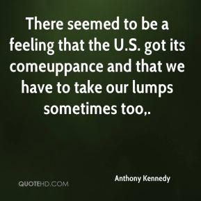 There seemed to be a feeling that the U.S. got its comeuppance and that we have to take our lumps sometimes too.