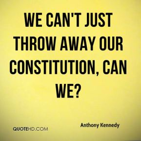 We can't just throw away our Constitution, can we?