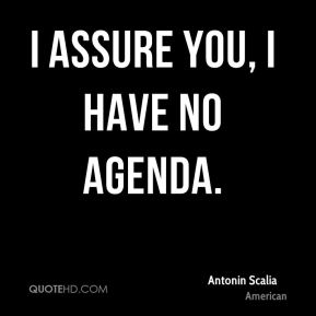 Antonin Scalia - I assure you, I have no agenda.