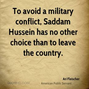 Ari Fleischer - To avoid a military conflict, Saddam Hussein has no other choice than to leave the country.