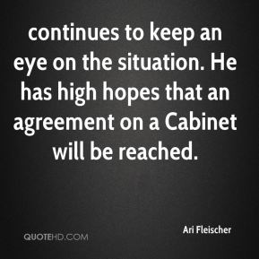continues to keep an eye on the situation. He has high hopes that an agreement on a Cabinet will be reached.