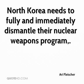 North Korea needs to fully and immediately dismantle their nuclear weapons program.
