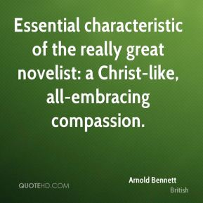 Essential characteristic of the really great novelist: a Christ-like, all-embracing compassion.