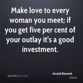 Make love to every woman you meet; if you get five per cent of your outlay it's a good investment.