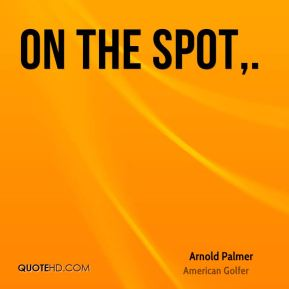 On the spot.