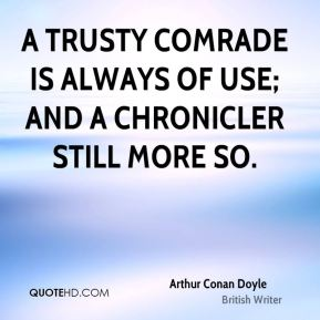 A trusty comrade is always of use; and a chronicler still more so.