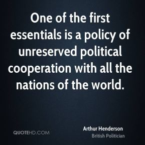 One of the first essentials is a policy of unreserved political cooperation with all the nations of the world.