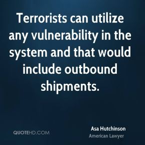 Asa Hutchinson - Terrorists can utilize any vulnerability in the system and that would include outbound shipments.