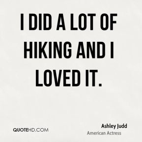 I did a lot of hiking and I loved it.