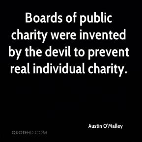 Boards of public charity were invented by the devil to prevent real individual charity.