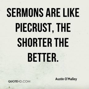 Sermons are like piecrust, the shorter the better.