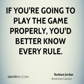 If you're going to play the game properly, you'd better know every rule.