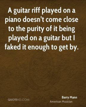 A guitar riff played on a piano doesn't come close to the purity of it being played on a guitar but I faked it enough to get by.