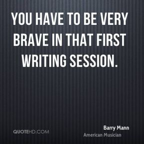 Barry Mann - You have to be very brave in that first writing session.