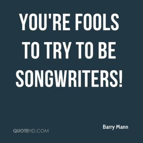 Barry Mann - You're fools to try to be songwriters!