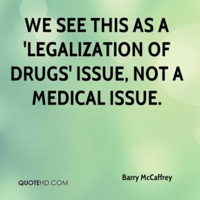We see this as a 'legalization of drugs' issue, not a medical issue.