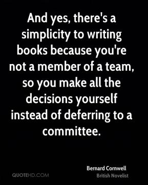And yes, there's a simplicity to writing books because you're not a member of a team, so you make all the decisions yourself instead of deferring to a committee.