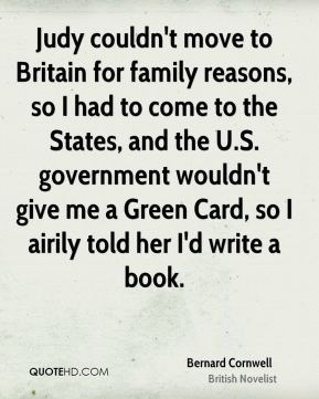 Judy couldn't move to Britain for family reasons, so I had to come to the States, and the U.S. government wouldn't give me a Green Card, so I airily told her I'd write a book.