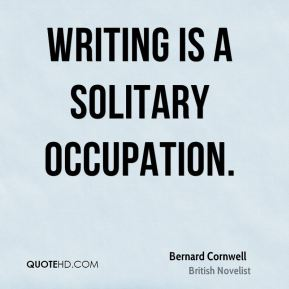 Writing is a solitary occupation.