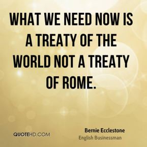 Bernie Ecclestone - What we need now is a Treaty of the World not a Treaty of Rome.