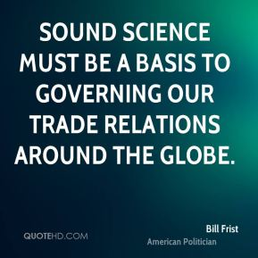 Sound science must be a basis to governing our trade relations around the globe.