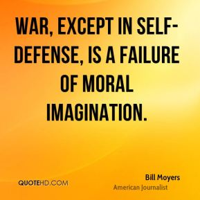 War, except in self-defense, is a failure of moral imagination.