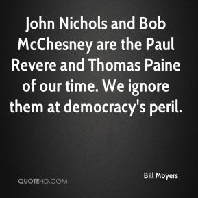 John Nichols and Bob McChesney are the Paul Revere and Thomas Paine of our time. We ignore them at democracy's peril.
