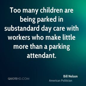 Too many children are being parked in substandard day care with workers who make little more than a parking attendant.