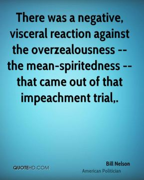 Bill Nelson - There was a negative, visceral reaction against the overzealousness -- the mean-spiritedness -- that came out of that impeachment trial.