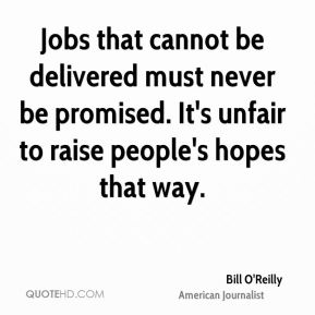 Jobs that cannot be delivered must never be promised. It's unfair to raise people's hopes that way.
