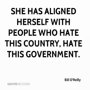 She has aligned herself with people who hate this country, hate this government.