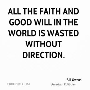 All the faith and good will in the world is wasted without direction.