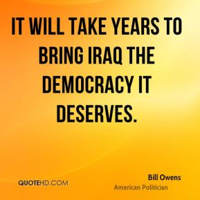 It will take years to bring Iraq the democracy it deserves.