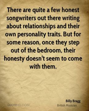 There are quite a few honest songwriters out there writing about relationships and their own personality traits. But for some reason, once they step out of the bedroom, their honesty doesn't seem to come with them.