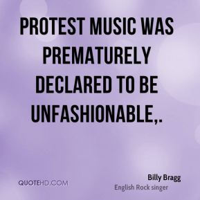 Billy Bragg - Protest music was prematurely declared to be unfashionable.