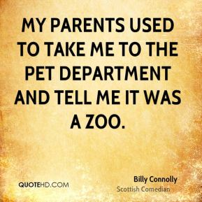 My parents used to take me to the pet department and tell me it was a zoo.