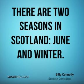 There are two seasons in Scotland: June and Winter.