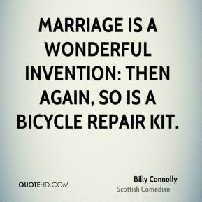 Marriage is a wonderful invention: then again, so is a bicycle repair kit.
