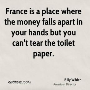 France is a place where the money falls apart in your hands but you can't tear the toilet paper.