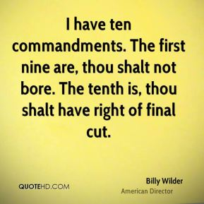 I have ten commandments. The first nine are, thou shalt not bore. The tenth is, thou shalt have right of final cut.