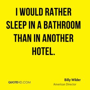I would rather sleep in a bathroom than in another hotel.