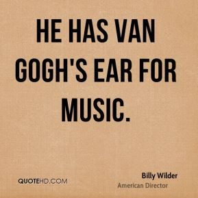 He has Van Gogh's ear for music.